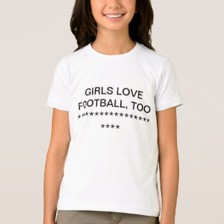GIRLS LOVE FOOTBALL TOO TSHIRTS