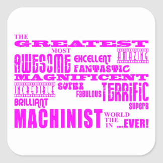 Girls Machinists : Pink Greatest Machinist Square Sticker