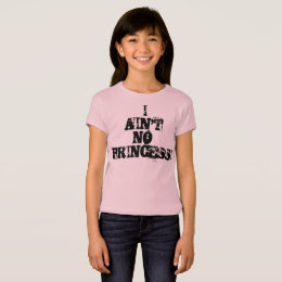 Girls t-shirt I ain't no princess