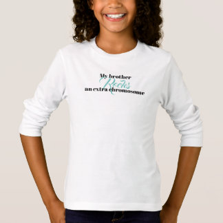 "Girls Tshirt ""My brother rocks an extra chromosome"