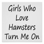 Girls Who Love Hamsters Turn Me On Posters