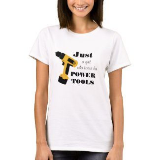 Girls Who Love Power Tools T-Shirt