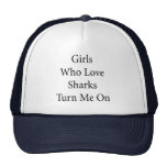 Girls Who Love Sharks Turn Me On Trucker Hats