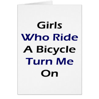 Girls Who Ride A Bicycle Turn Me On Greeting Cards