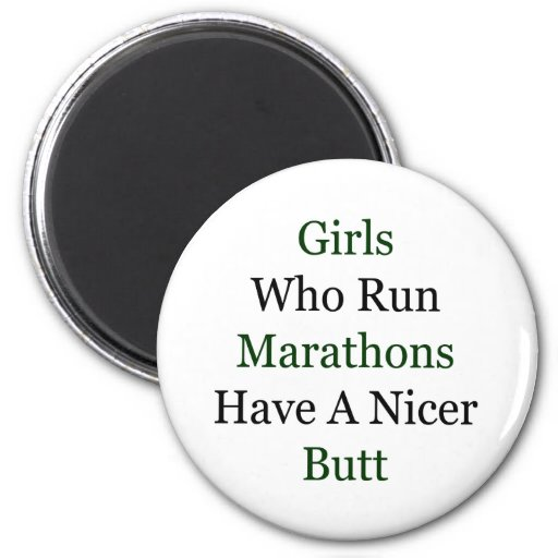 Girls Who Run Marathons Have A Nicer Butt 2 Inch Round Magnet