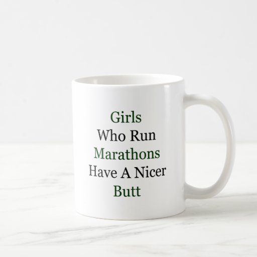 Girls Who Run Marathons Have A Nicer Butt Classic White Coffee Mug
