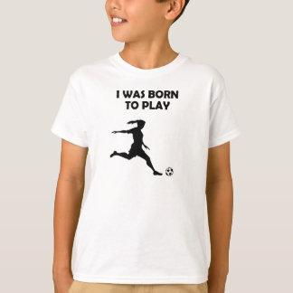 Girls / Women I was born to player soccer T-Shirt