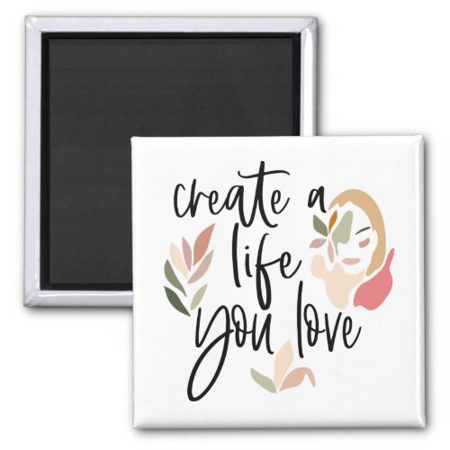 Girly Create A Life You Love Motivating Quote Magnet