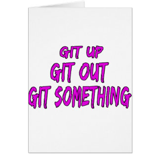 Git Up Git Out Git Something Greeting Card