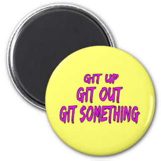 Git Up Git Out Git Something Fridge Magnet