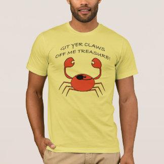 Git yer claws of me treasure T-Shirt