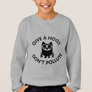 Give a hoot don't pollute sweatshirt