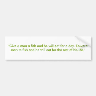 """Give a man a fish and he will eat for a day. T... Bumper Sticker"