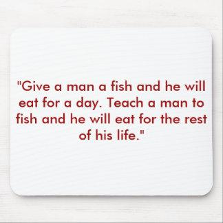 Give a man a fish and he will eat for a day T Mouse Mats