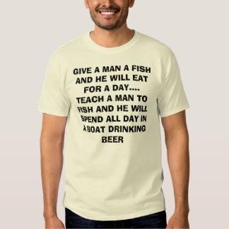 GIVE A MAN A FISH AND HE WILL EAT FOR A DAY....... T SHIRT