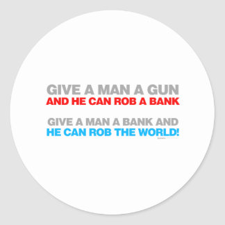 Give A Man A Gun, Rob A Bank - Funny political Classic Round Sticker