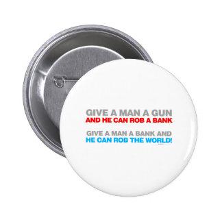 Give A Man A Gun, Rob A Bank - Funny political Pinback Button