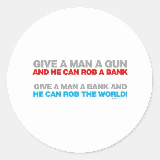 Give A Man A Gun, Rob A Bank - Funny political Stickers