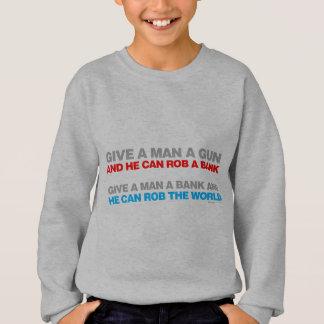 Give A Man A Gun, Rob A Bank - Funny political Sweatshirt