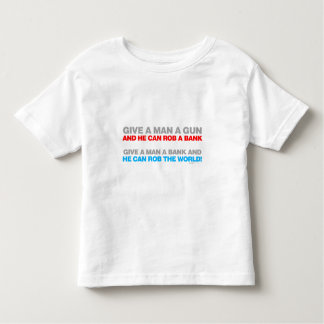 Give A Man A Gun, Rob A Bank - Funny political Toddler T-shirt