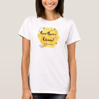Give Bees A Chance T-Shirt