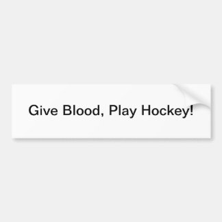 Give Blood, Play Hockey - bumper sticker