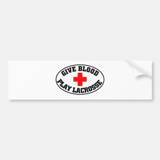Give blood play Lacrosse Bumper Stickers