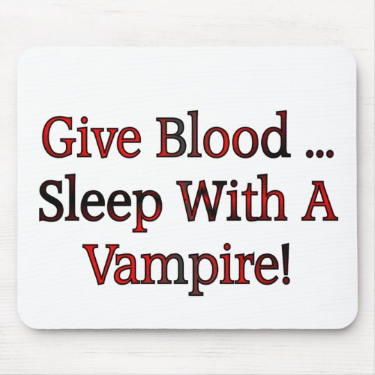 Give Blood ... Sleep With A Vampire Mouse Pad