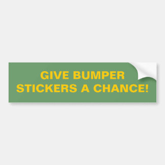 GIVE BUMPER STICKERS A CHANCE!