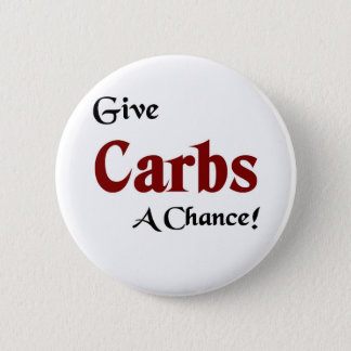 Give carbs a chance pinback button