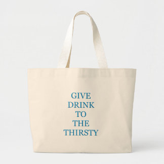 Give Drink To The Thirsty Canvas Bags