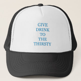 Give Drink To The Thirsty Trucker Hat