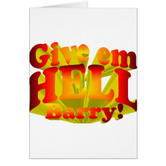Give em HELL Barry! Greeting Card