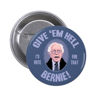 Give 'Em Hell, Bernie 2 Inch Round Button