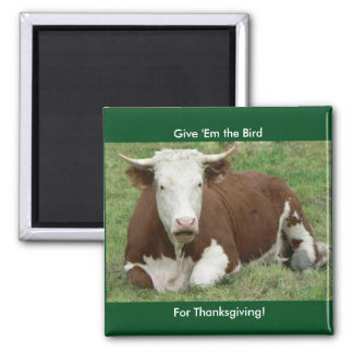Give 'Em the Bird For Thanksgiving Magnet