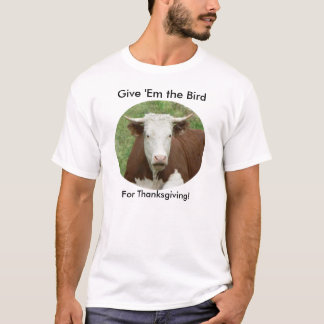 Give Em the Bird For Thanksgiving T-Shirt