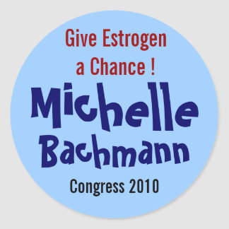 Give Estrogen a Chance! Michelle Bachmann Classic Round Sticker
