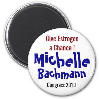 Give Estrogen a Chance! Michelle Bachmann Magnet