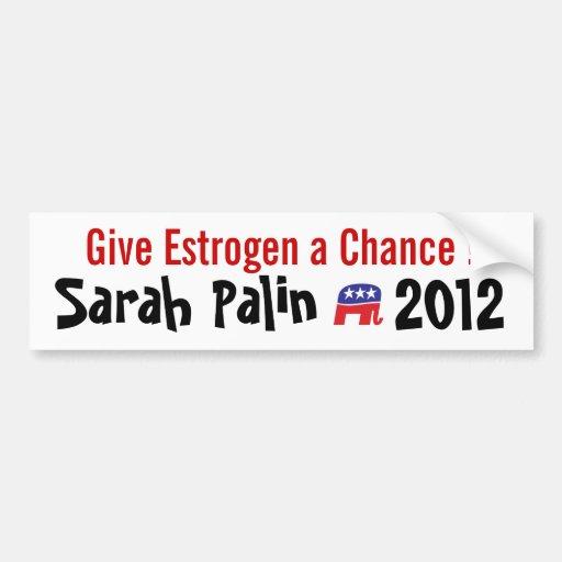 Give Estrogen a Chance! Sarah Palin 2012 Bumper Stickers