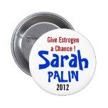 Give Estrogen a Chance! Sarah Palin 2012 Pins