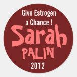 Give Estrogen a Chance! Sarah Palin 2012 Round Stickers