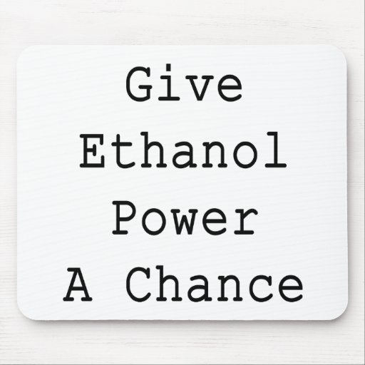 Give Ethanol Power A Chance Mousepads