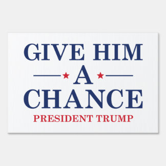 Give Him A Chance Lawn Sign