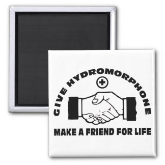 Give Hydromorphone- Make A Friend For Life 2 Inch Square Magnet