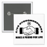 Give Hydromorphone- Make A Friend For Life Pin