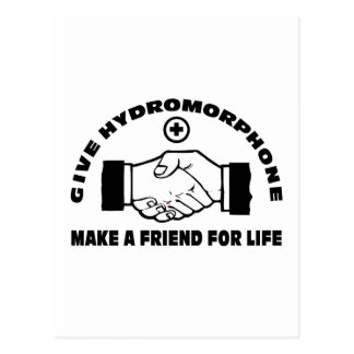 Give Hydromorphone- Make A Friend For Life Postcard