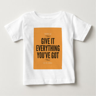 Give It Everything You've Got Baby T-Shirt