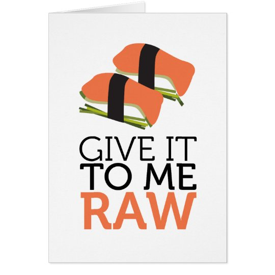 give it to me raw card