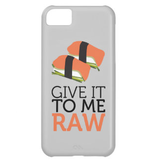 give it to me raw. case for iPhone 5C