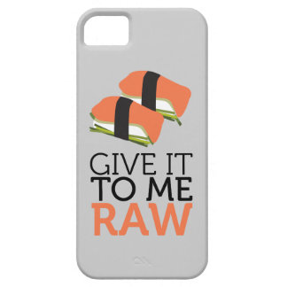 give it to me raw. iPhone 5 cases